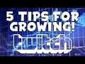 Top 5 Tips For Growing On Twitch! (HOW TO GROW REALLY FAST ON TWITCH!)