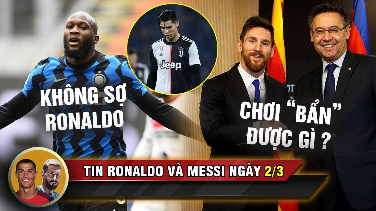 TIN RONALDO MESSI 2/3 | Lukaku không ngán Ronaldo - Chơi bẩn với Messi Bartomeu sắp mặc áo Juventus