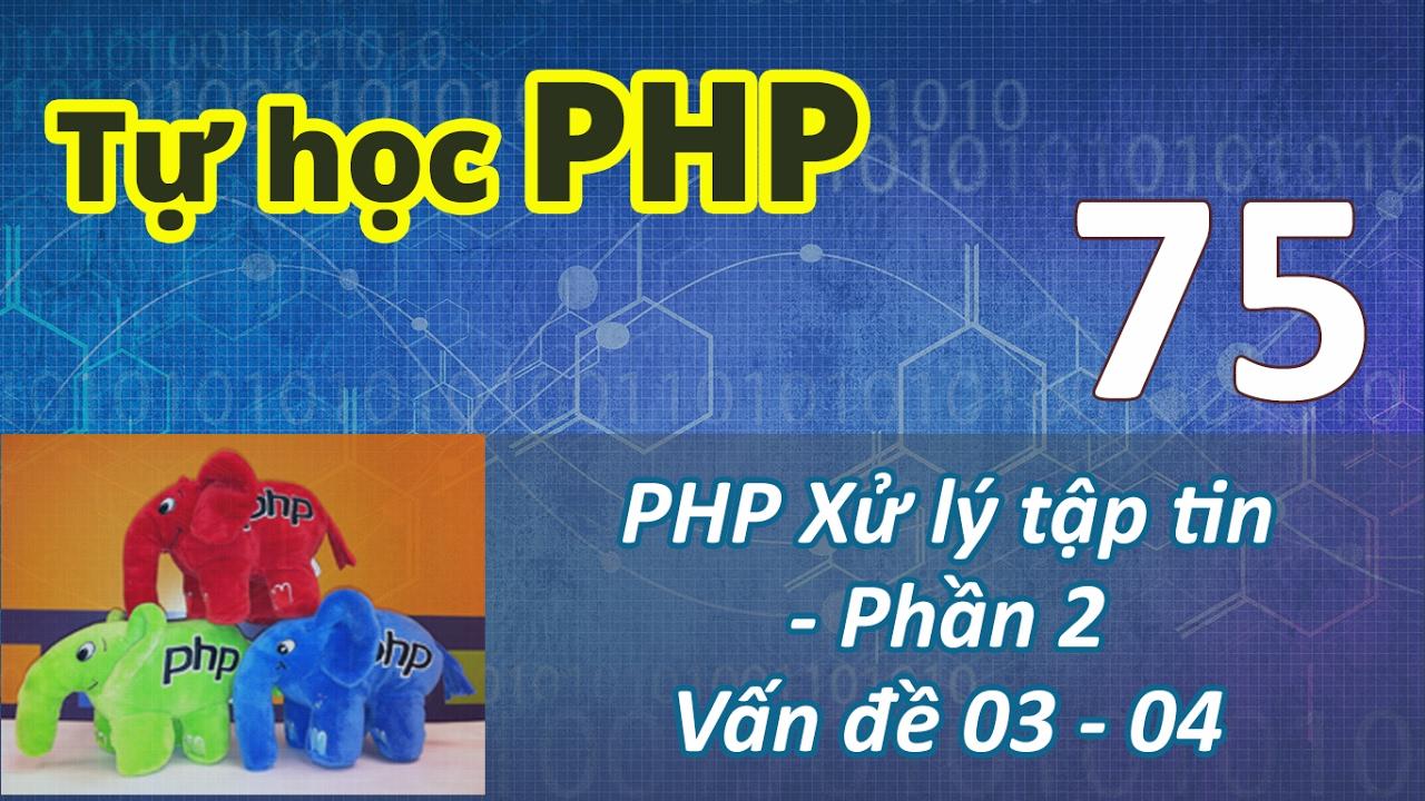 Tự học PHP - Bài 75 Xử lý tập tin - Phần 2