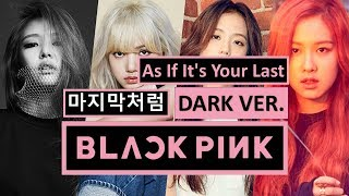 BLACKPINK - As If It's Your Last 마지막처럼 (DARK ver,)