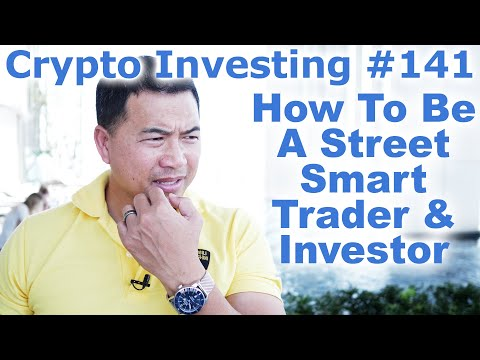 Crypto Investing #141 – How To Be A Street Smart Trader & Investor – By Tai Zen