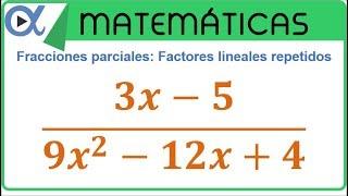 Descomposición en fracciones parciales Factores lineales repetidos ejemplo 1 de 3