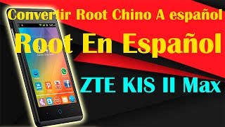 Root en español para ZTE KIS II Max |Convierte Root chino a español  |Tecnocat