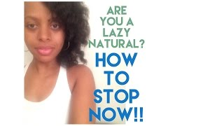 Are You A Lazy Natural? Stop It!! |  A Quick Rant!! | Itsmeladyg