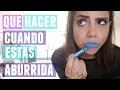 QUÉ HACER CUANDO ESTÁS ABURRIDA | What The Chic