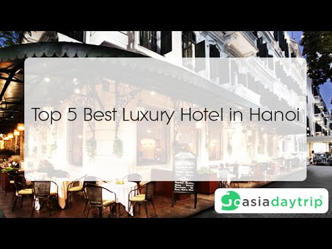 [Where to Stay?] Top 5 Best Luxury Hotel in Hanoi