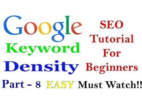Keyword Density in Search Engine Optimization - SEO Tutorial For Beginners Part - 8