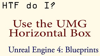 HTF do I? Use the Horizontal Box in UMG