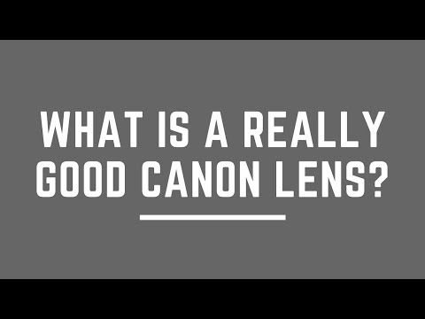 What is a REALLY GOOD Canon Lens?