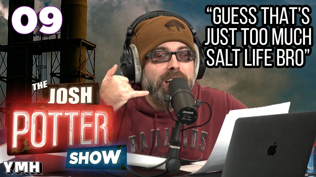 The Salt Life Ep 09 The Josh Potter Show Have i missed an ep or something? the salt life ep 09 the josh potter