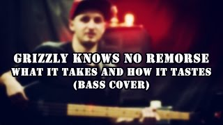 Grizzly Knows No Remorse - What It Takes And how it tastes (Bass cover)