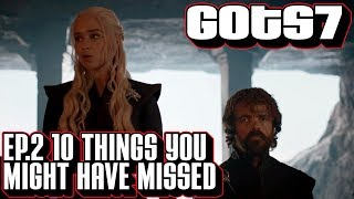 [Game of Thrones] S7 E2 Ten Things You Might Have Missed | Easter Eggs & Callbacks