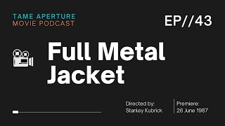 Tame Aperture #43 - Full Metal Jacket