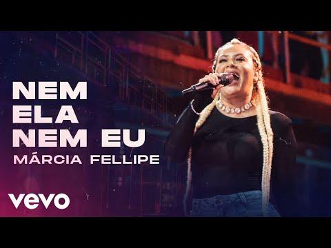 Márcia Fellipe – Nem Ela, Nem Eu