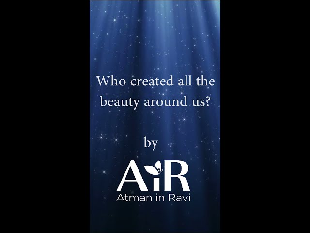Who Created All The Beauty Around Us?   AiR   #OnTheGo