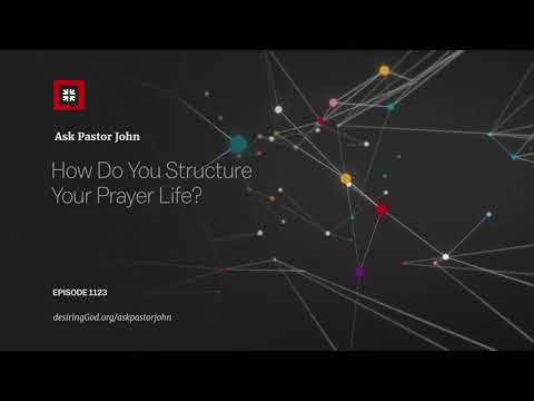 How Do You Structure Your Prayer Life? // Ask Pastor John