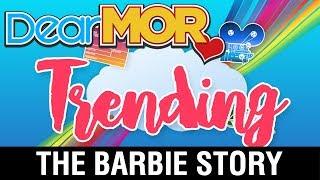 """Dear MOR: """"Trending"""" The Barbie Story 07-03-17"""