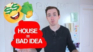 Why Buying a House is a BAD IDEA! Don