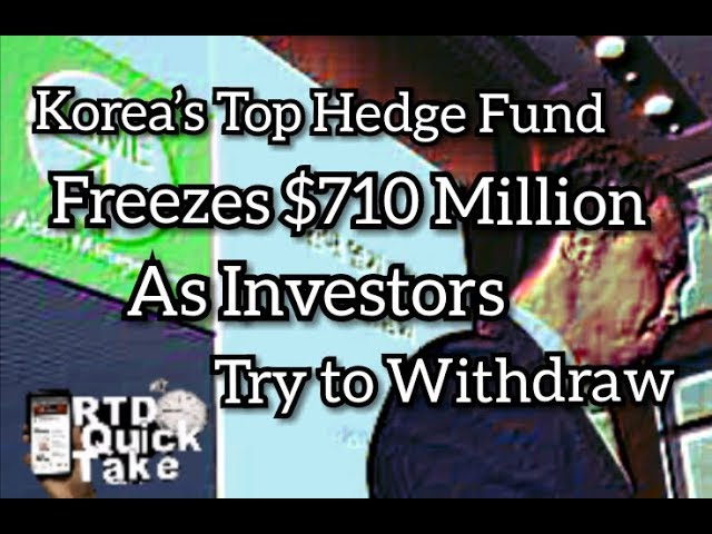 Korea's Top Hedge Fund Freezes $710 Million As Investors Try to Withdraw (RTD Quick Take)