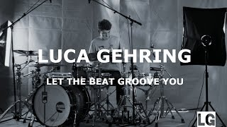 Drum Cover Luca Gehring Let The Beat Groove You