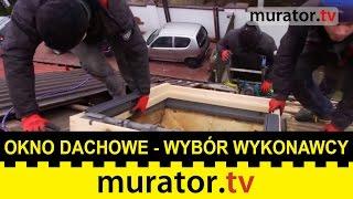 Chcesz zamontować okno dachowe? Wybierz dobrego wykonawcę