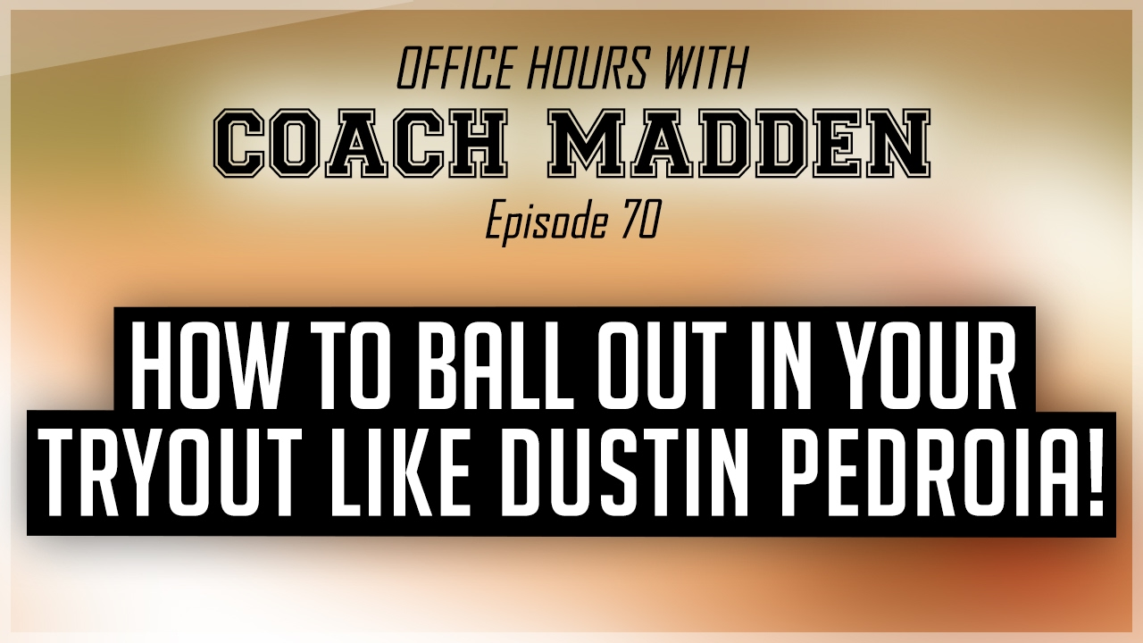 How to BALL OUT in your BASEBALL TRYOUT like DUSTIN PEDROIA!  [Office Hours with Coach Madden] Ep.70