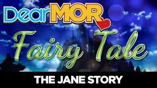 "#DearMOR: ""Fairy Tale"" The Jane Story 06-15-18"