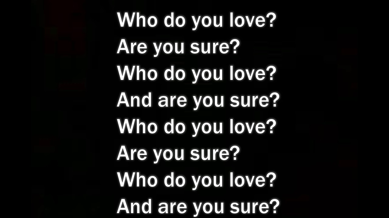 who you love are you sure