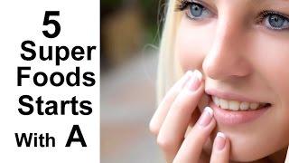 5 Superfoods Start With A - Benefits Weight Loss, Antioxidants, Lower Cholesterol Fiber