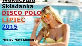 Wakacyjna Składanka Disco Polo -  LIPIEC 2015 | Nowości !!!