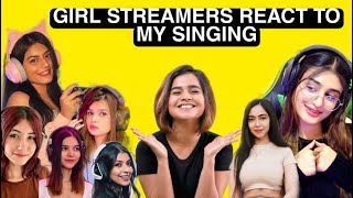 Girl Streamers React To My Singing ft. @Suhani Shah @Pinkcess @PAYAL GAMING and .........