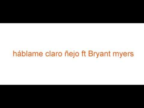 Bryant Myers Ft Ñejo - Háblame Claro