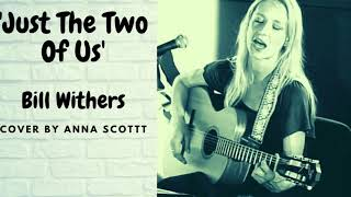 JUST THE TWO OF US - Bill Withers - COVER BY ANNA SCOTT - VOCALS/GUITAR  ROOTS FOLK AMERICANA