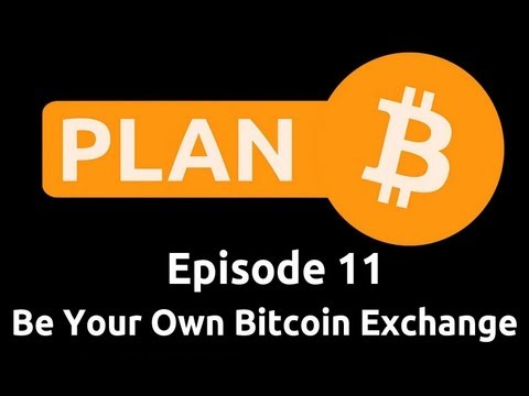 Be Your Own Bitcoin Exchange | Plan B 11