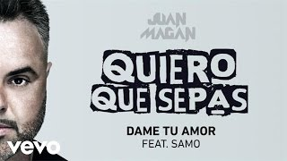 Juan Magan - Dame Tu Amor (Audio) ft. Samo