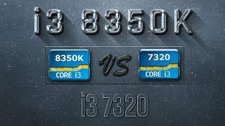 i3 8350K vs i3 7320 Benchmarks  Gaming Tests Review & Comparison