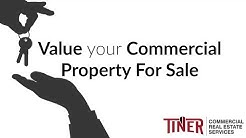 How to Value your Commercial Property For Sale | Commercial Real Estate Advice - Tiner