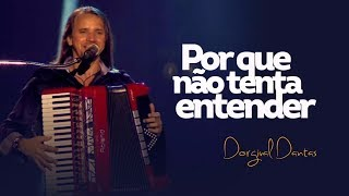 Dorgival Dantas - Por Que Não Tenta Entender [DVD Simplesmente Dorgival Dantas] thumbnail