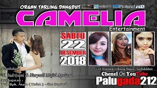 LIVE STREAMING ORGAN DANGDUT CAMELIA ENTERTAINMENT | Part Siang | Edisi Sabtu, 22 Desember 2018