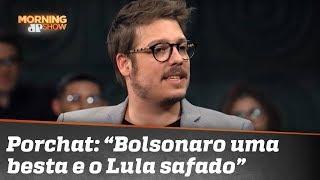 Fábio Porchat: não posso achar o Bolsonaro uma besta nociva e o Lula safado?