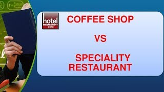 Difference between Coffee Shop & Speciality Restaurant II Coffee Shop Vs Speciality Restaurant.