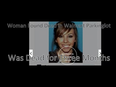 3 Month Dead Woman Found in Walmart Parkinglot in her Jetta