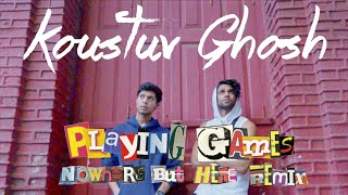 Koustuv Ghosh - Playing Games (Nowhere But Here Remix)