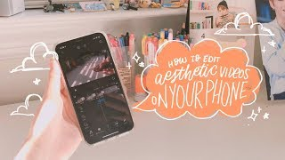 HOW TO EDIT AESTHETIC VIDEOS ON YOUR PHONE
