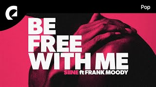 Siine feat. Frank Moody - Be Free With Me