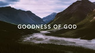 Goodness Of God (Lyrics) ~ Bethel Music