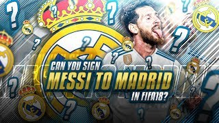 Is it possible to sign Lionel Messi for Real Madrid in FIFA 18 Career Mode?