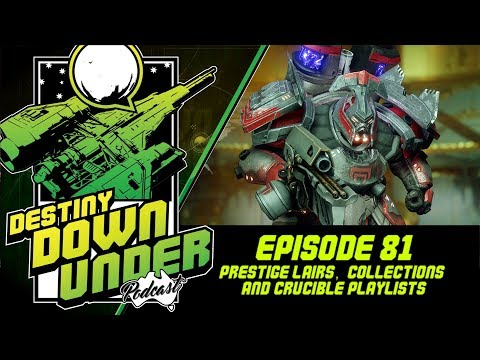 Destiny Down Under - Episode 81 - Prestige Lairs, Collections and Crucible Playlists!