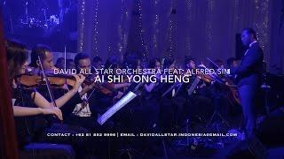 Ai Shi Yong Heng 爱是永恒 (粤语)- Alfred Sim 沈志豪 & David All Star Orchestra