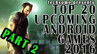 Top 20 Upcoming Android & iOS Games 2016   Part 2 of 2